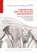 Strasbourg and the English Reformation: Alsatian Contributions to the Formation of the Church of England